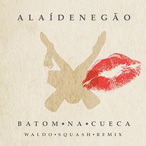 Capa_AlaideNegão_Batom_na_Cueca_(Waldo_Squash_Remix)