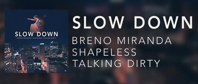 BANNER_DECK_BRENO MIRANDA_SHAPELESS_TALKING DIRTY_SLOW DOWN
